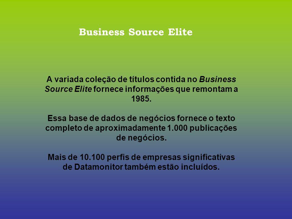 Business Source Elite A variada coleção de títulos contida no Business Source Elite fornece informações que remontam a 1985.