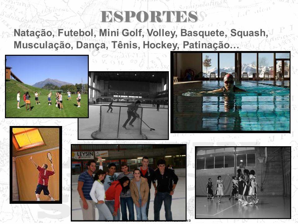 ESPORTES Natação, Futebol, Mini Golf, Volley, Basquete, Squash, Musculação, Dança, Tênis, Hockey, Patinação…