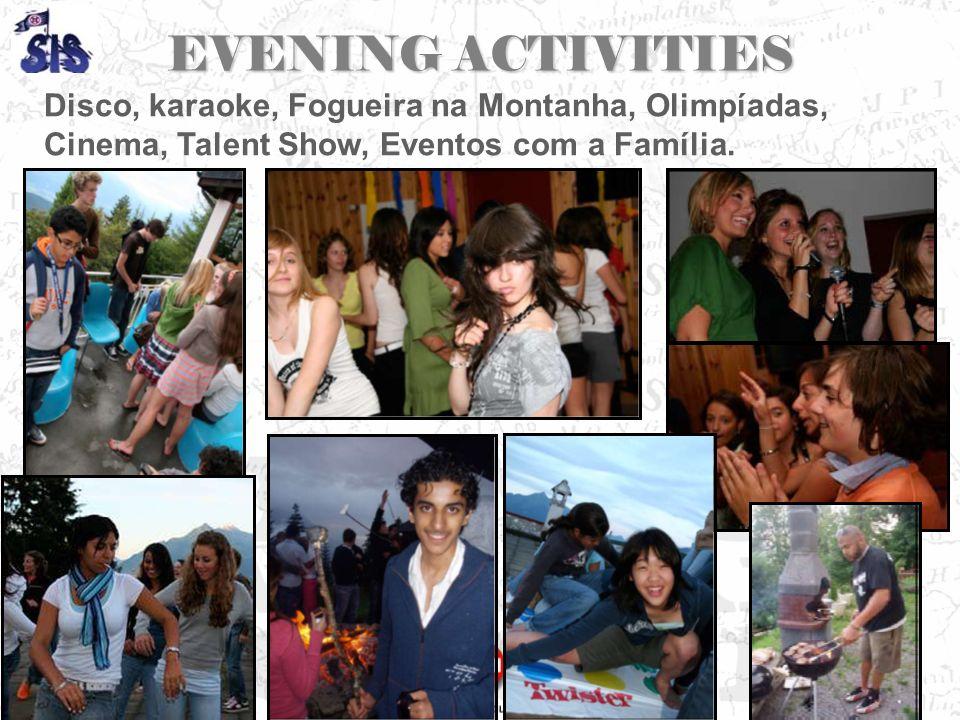 EVENING ACTIVITIES Disco, karaoke, Fogueira na Montanha, Olimpíadas, Cinema, Talent Show, Eventos com a Família.