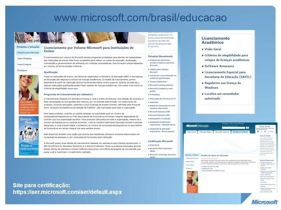 www.microsoft.com/brasil/educacao Site para certificação: https://aer.microsoft.com/aer/default.aspx.
