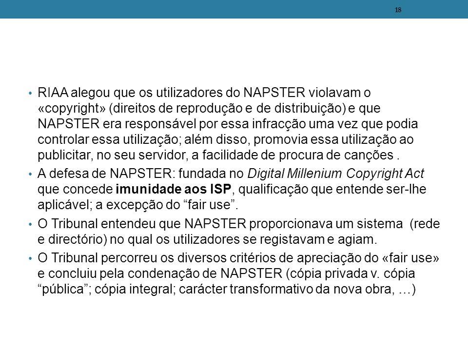 RIAA alegou que os utilizadores do NAPSTER violavam o «copyright» (direitos de reprodução e de distribuição) e que NAPSTER era responsável por essa infracção uma vez que podia controlar essa utilização; além disso, promovia essa utilização ao publicitar, no seu servidor, a facilidade de procura de canções .