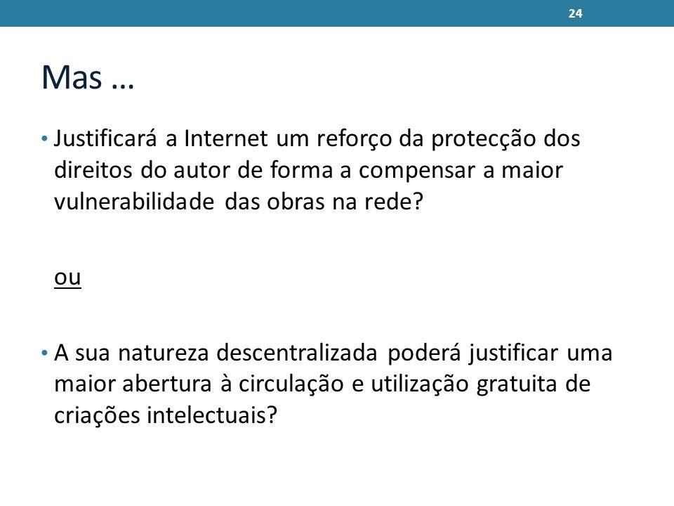 Mas … Justificará a Internet um reforço da protecção dos direitos do autor de forma a compensar a maior vulnerabilidade das obras na rede