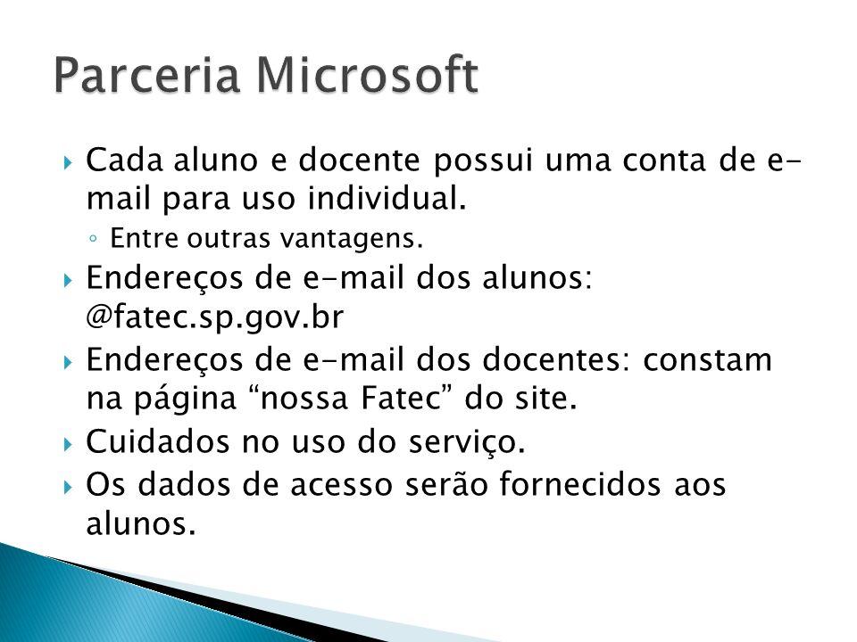Parceria Microsoft Cada aluno e docente possui uma conta de e- mail para uso individual. Entre outras vantagens.