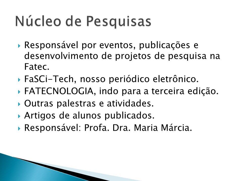 Núcleo de Pesquisas Responsável por eventos, publicações e desenvolvimento de projetos de pesquisa na Fatec.