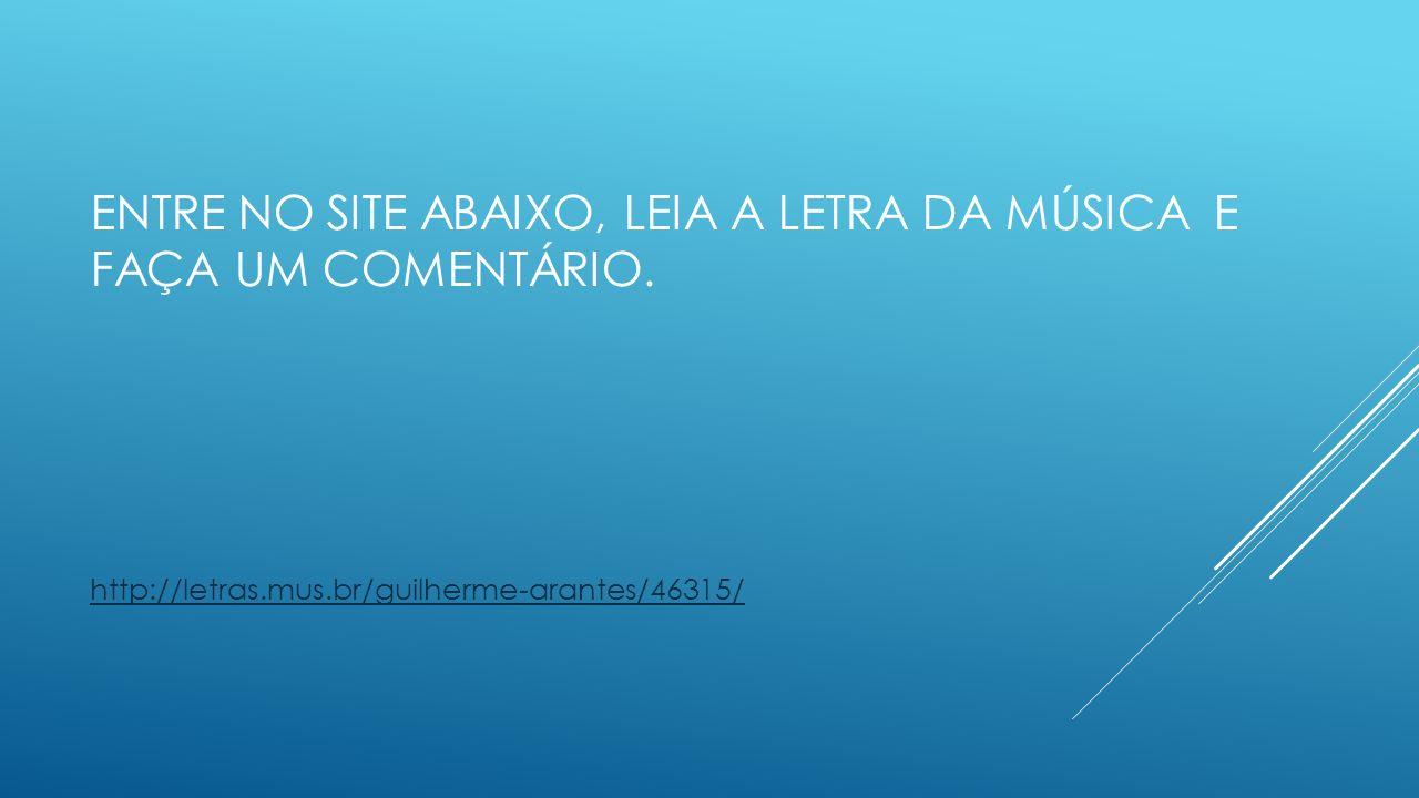 Entre no site abaixo, leia a letra da música e faça um comentário.