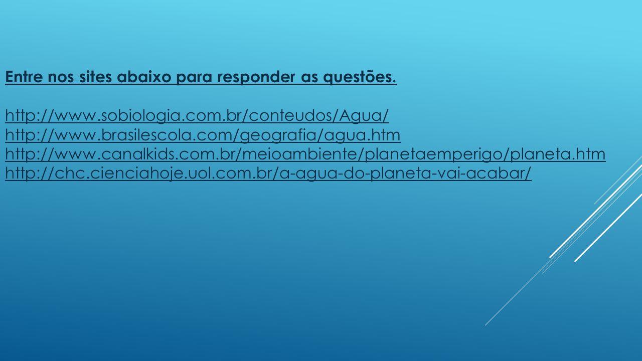 Entre nos sites abaixo para responder as questões.