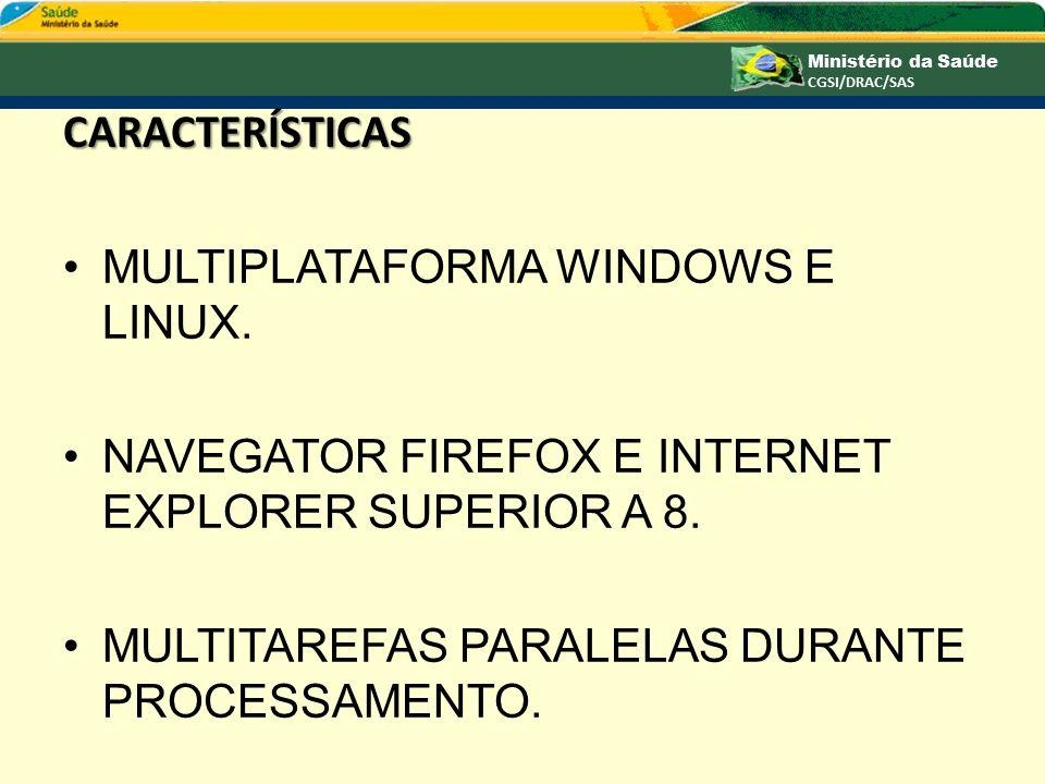 CARACTERÍSTICAS MULTIPLATAFORMA WINDOWS E LINUX. NAVEGATOR FIREFOX E INTERNET EXPLORER SUPERIOR A 8.