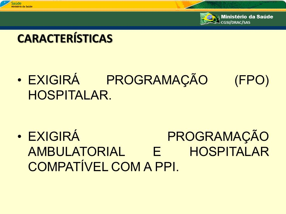 CARACTERÍSTICAS EXIGIRÁ PROGRAMAÇÃO (FPO) HOSPITALAR.