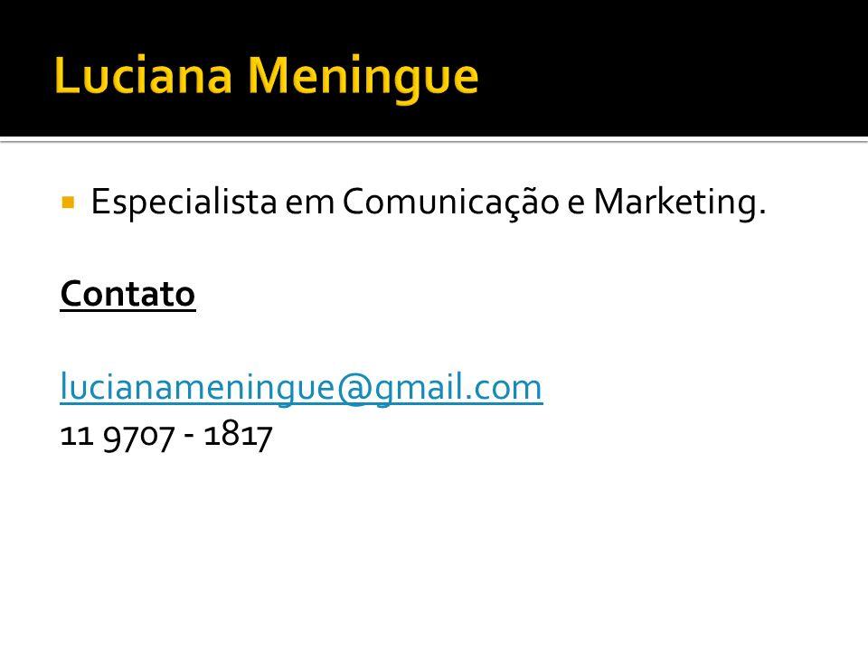 Luciana Meningue Especialista em Comunicação e Marketing. Contato