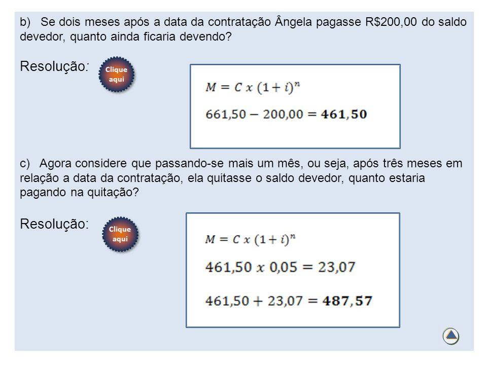 b) Se dois meses após a data da contratação Ângela pagasse R$200,00 do saldo devedor, quanto ainda ficaria devendo
