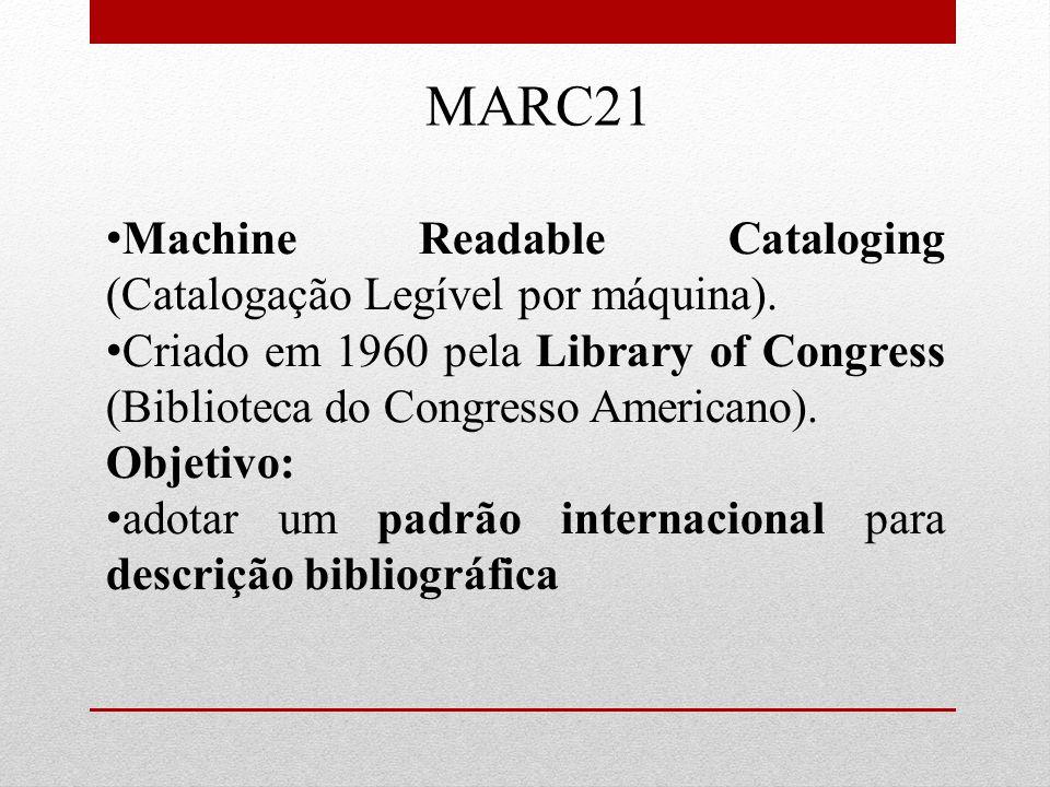 MARC21 Machine Readable Cataloging (Catalogação Legível por máquina).
