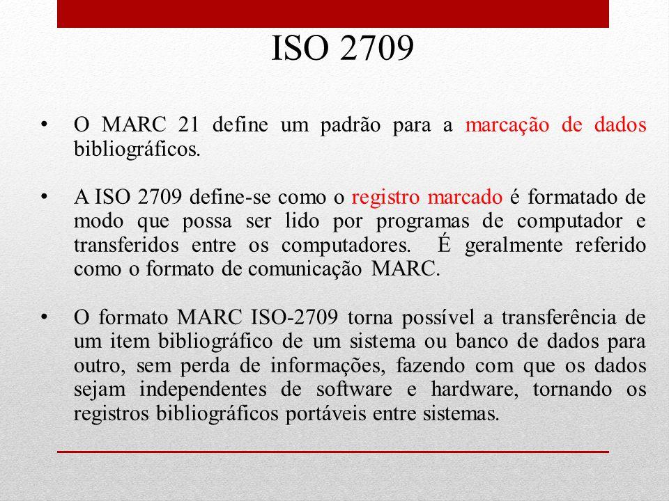 ISO 2709 O MARC 21 define um padrão para a marcação de dados bibliográficos.