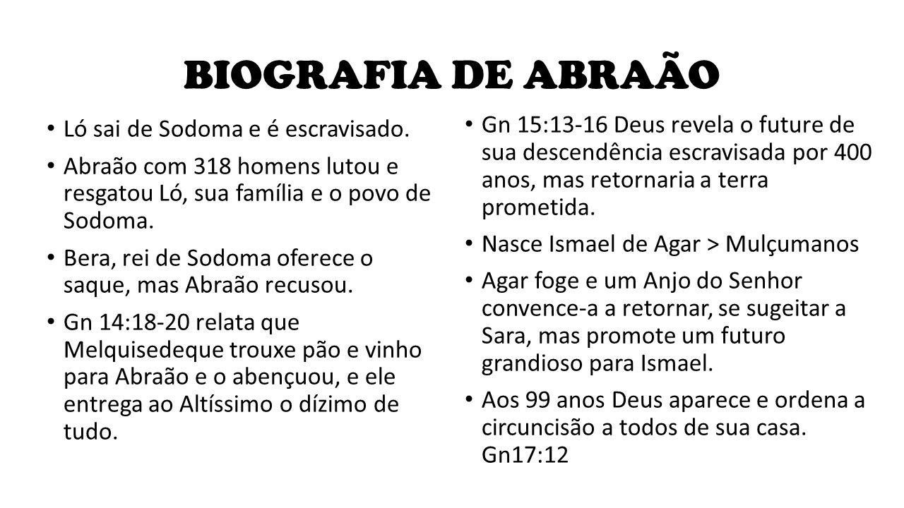 BIOGRAFIA DE ABRAÃO Gn 15:13-16 Deus revela o future de sua descendência escravisada por 400 anos, mas retornaria a terra prometida.