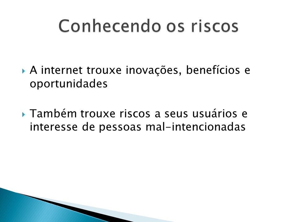 Conhecendo os riscos A internet trouxe inovações, benefícios e oportunidades.