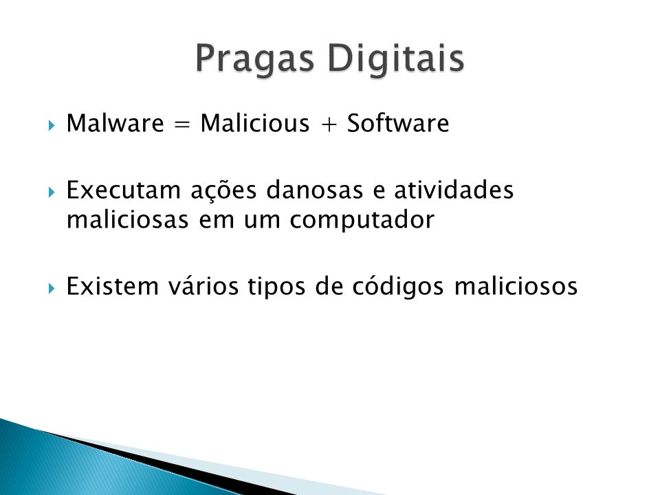 Pragas Digitais Malware = Malicious + Software