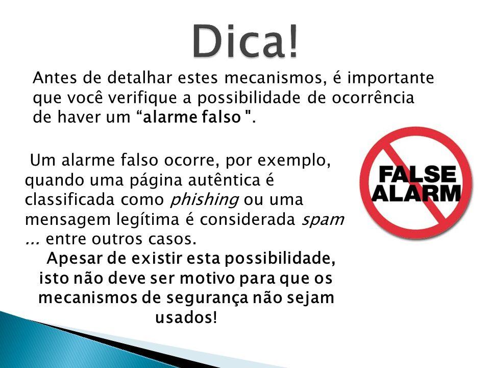 Dica! Antes de detalhar estes mecanismos, é importante que você verifique a possibilidade de ocorrência de haver um alarme falso .