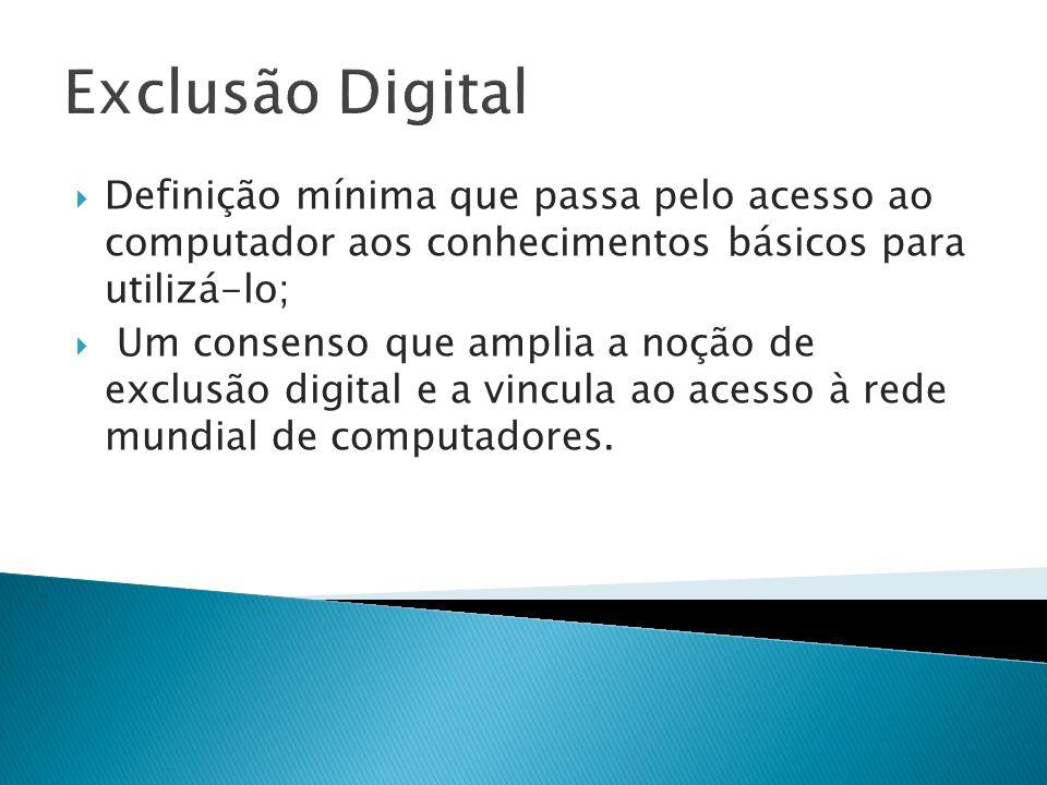 Exclusão Digital Definição mínima que passa pelo acesso ao computador aos conhecimentos básicos para utilizá-lo;
