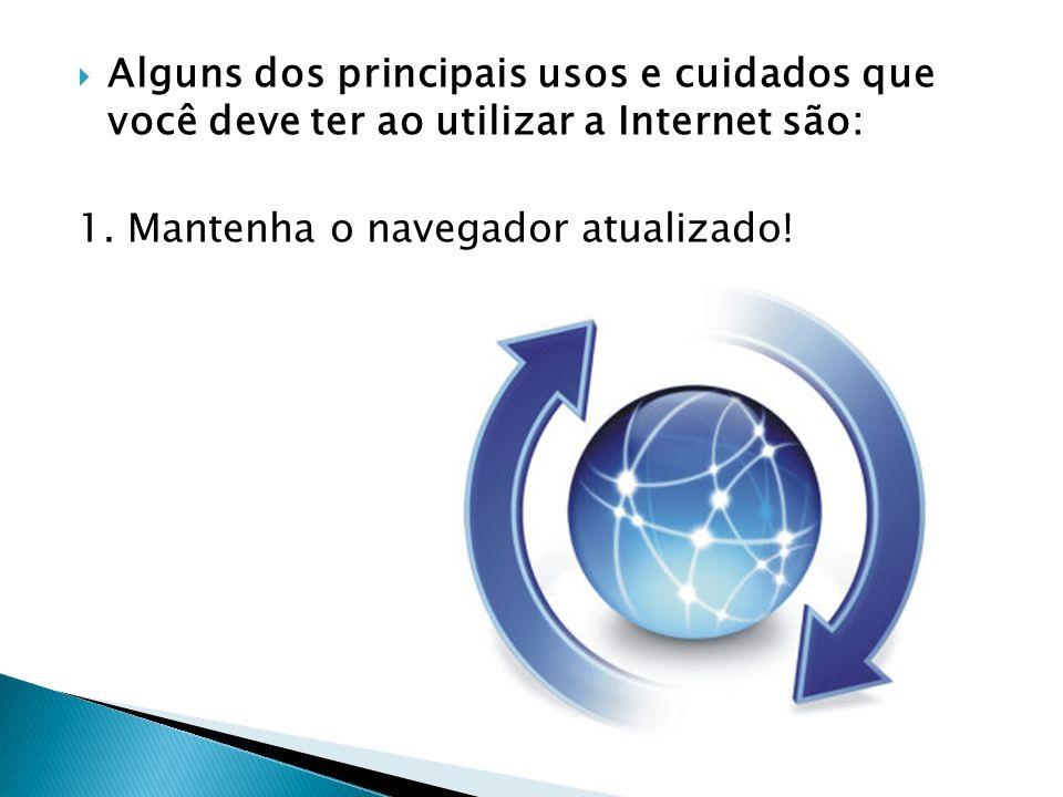 Alguns dos principais usos e cuidados que você deve ter ao utilizar a Internet são: