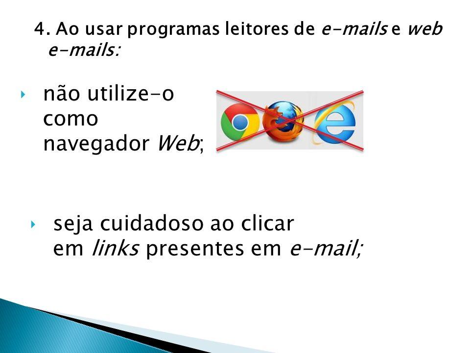 não utilize-o como navegador Web;
