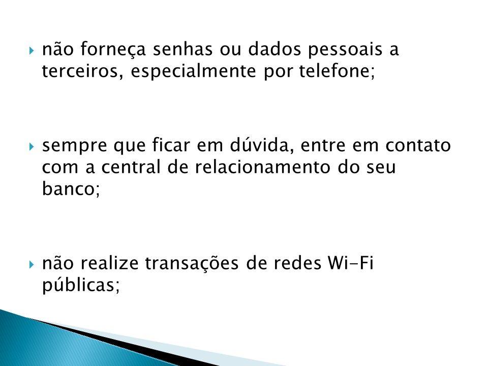 não forneça senhas ou dados pessoais a terceiros, especialmente por telefone;