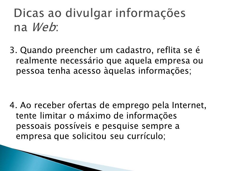 3. Quando preencher um cadastro, reflita se é realmente necessário que aquela empresa ou pessoa tenha acesso àquelas informações;