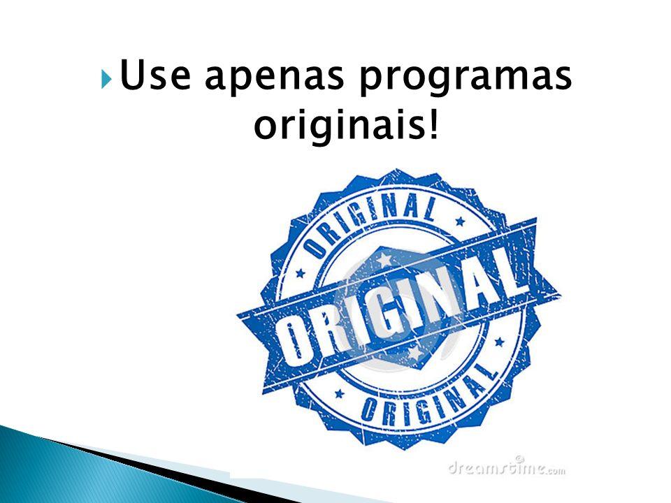 Use apenas programas originais!