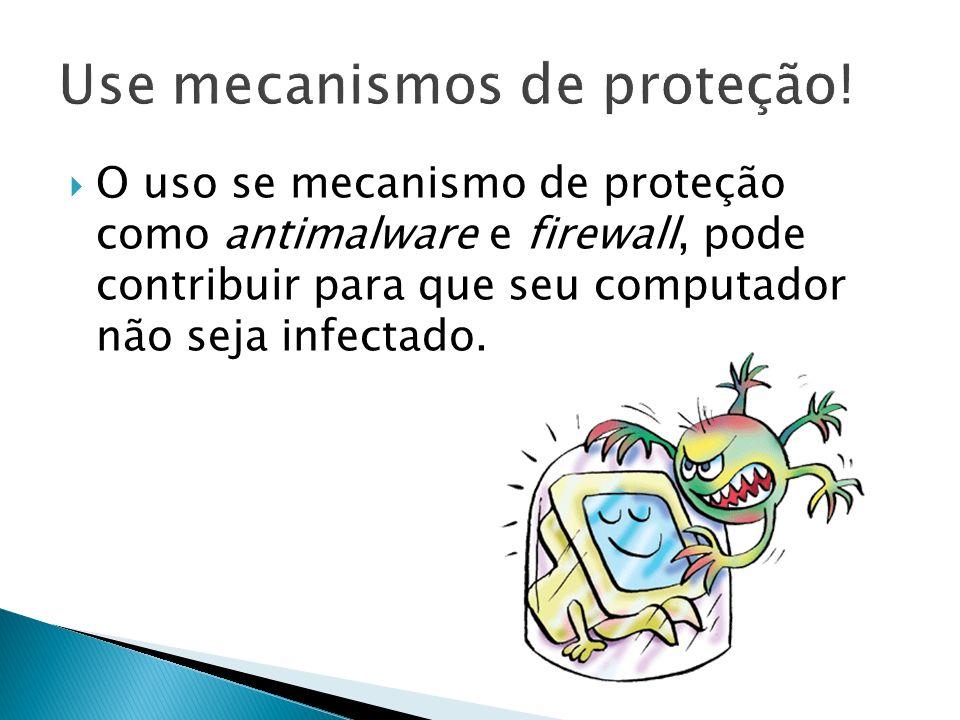Use mecanismos de proteção!