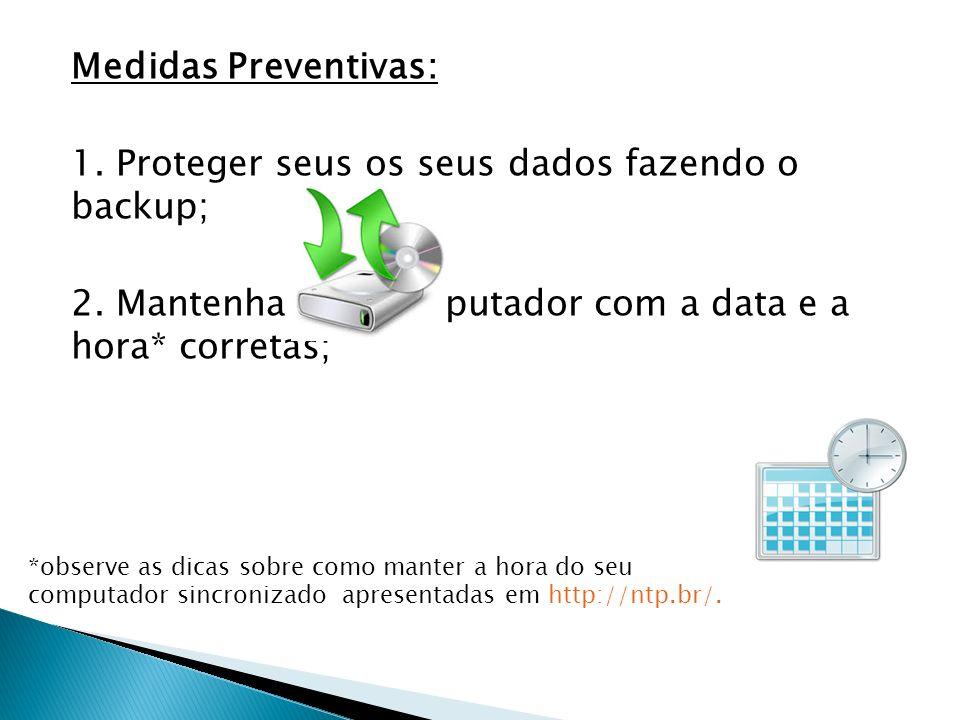 1. Proteger seus os seus dados fazendo o backup;