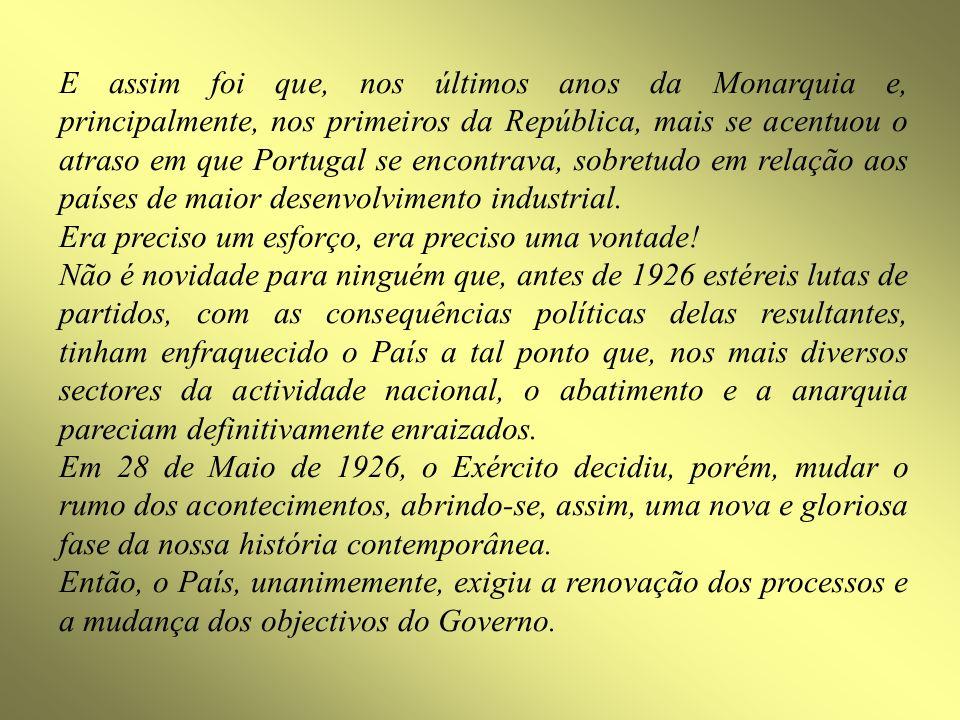 E assim foi que, nos últimos anos da Monarquia e, principalmente, nos primeiros da República, mais se acentuou o atraso em que Portugal se encontrava, sobretudo em relação aos países de maior desenvolvimento industrial.