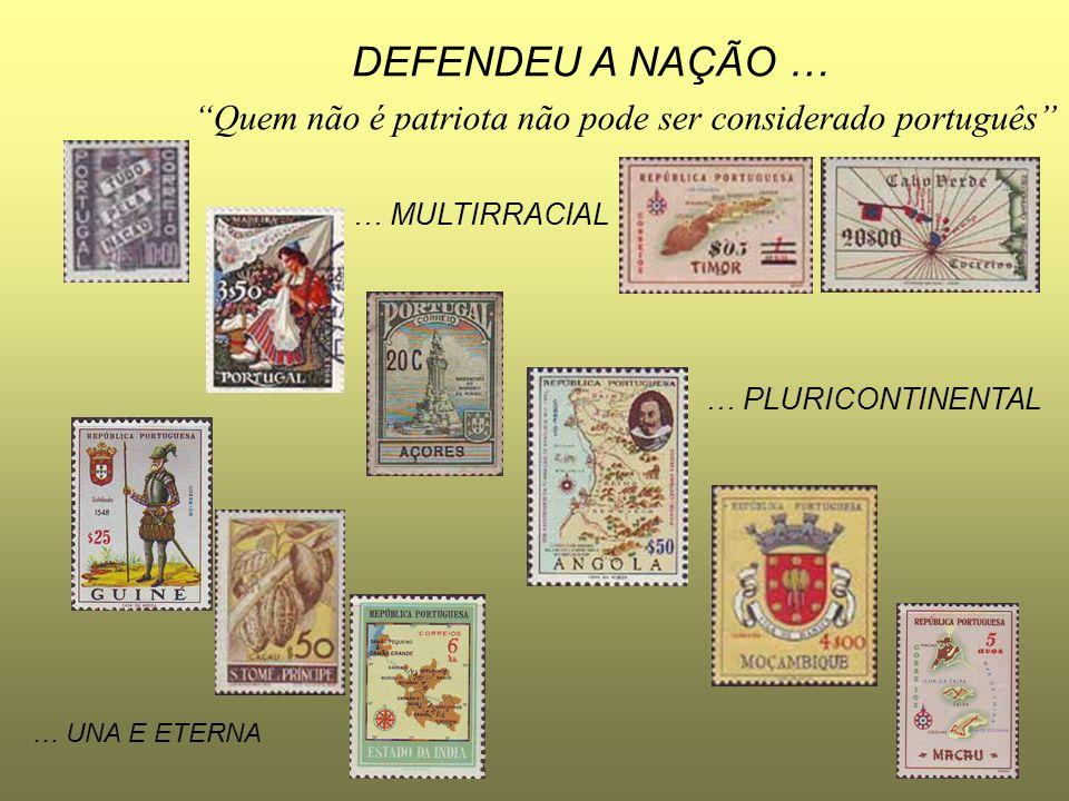 DEFENDEU A NAÇÃO … Quem não é patriota não pode ser considerado português … MULTIRRACIAL. … PLURICONTINENTAL.
