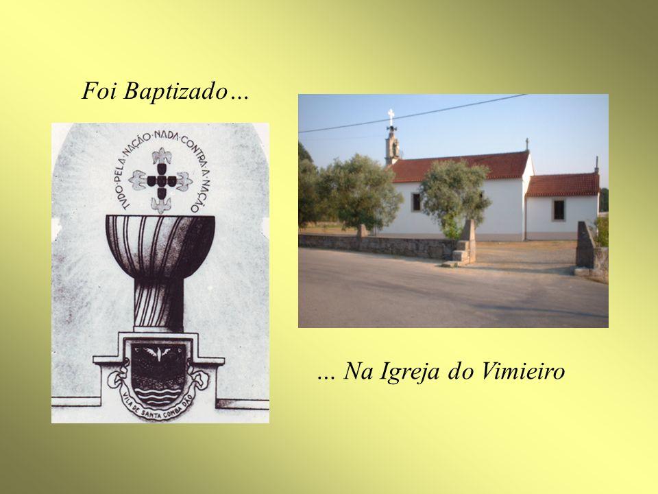 Foi Baptizado… … Na Igreja do Vimieiro