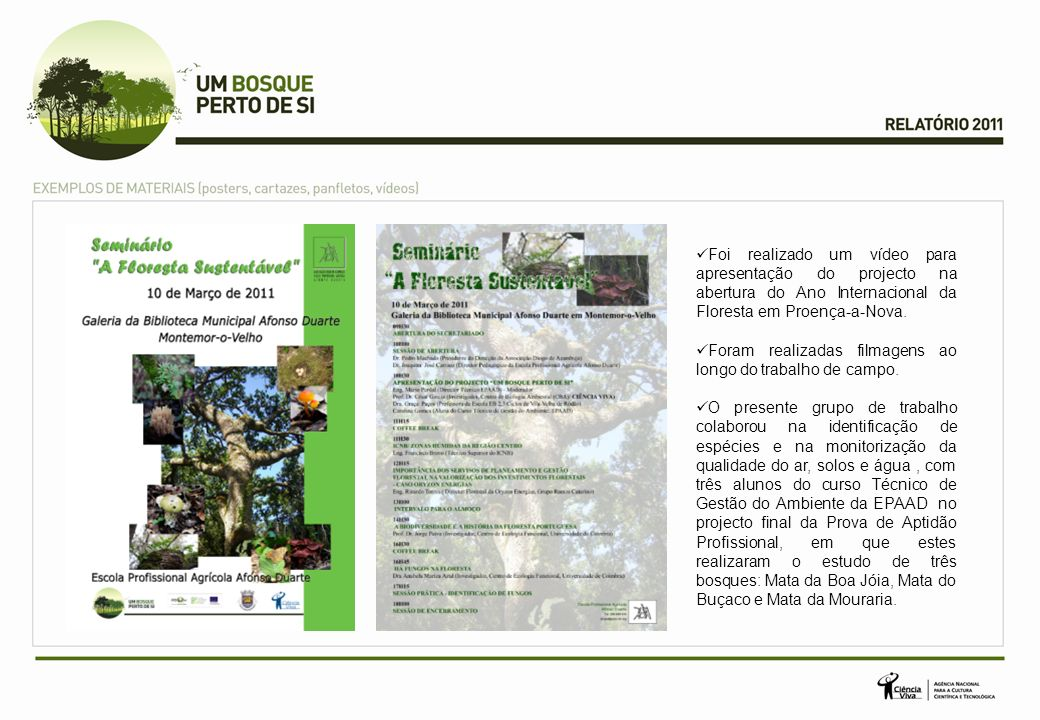 Foi realizado um vídeo para apresentação do projecto na abertura do Ano Internacional da Floresta em Proença-a-Nova.
