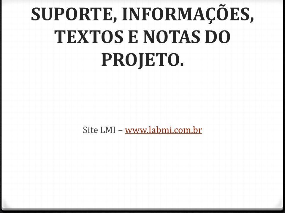 SUPORTE, INFORMAÇÕES, TEXTOS E NOTAS DO PROJETO.