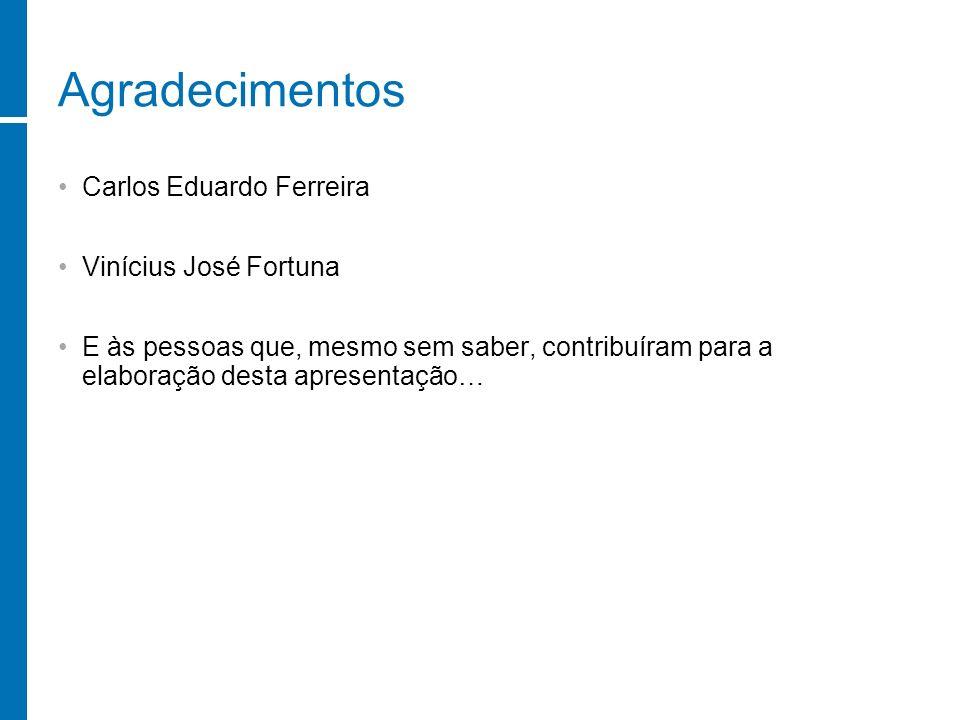Agradecimentos Carlos Eduardo Ferreira Vinícius José Fortuna