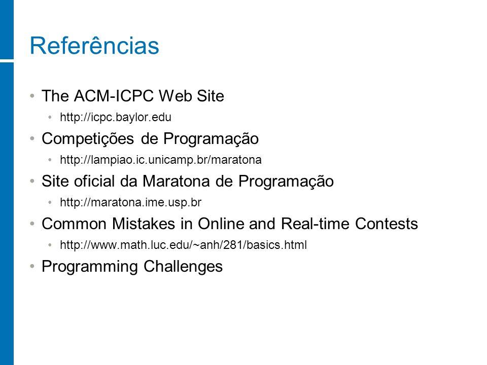 Referências The ACM-ICPC Web Site Competições de Programação