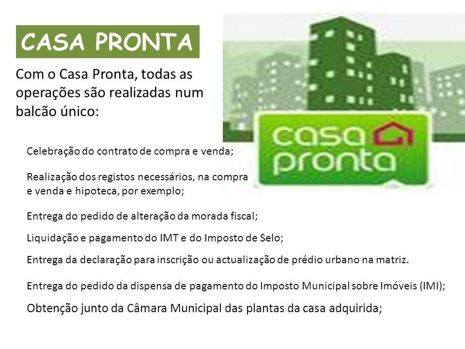 CASA PRONTA Com o Casa Pronta, todas as operações são realizadas num balcão único: Celebração do contrato de compra e venda;