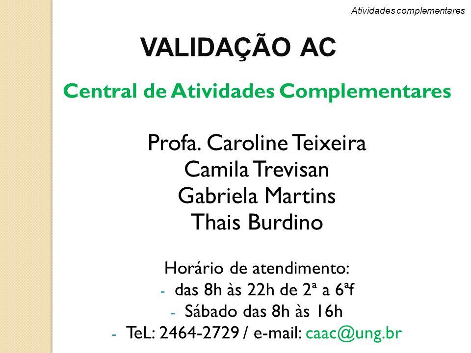 VALIDAÇÃO AC Profa. Caroline Teixeira Camila Trevisan Gabriela Martins