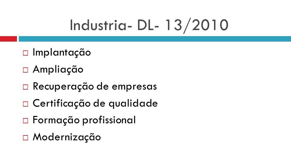 Industria- DL- 13/2010 Implantação Ampliação Recuperação de empresas