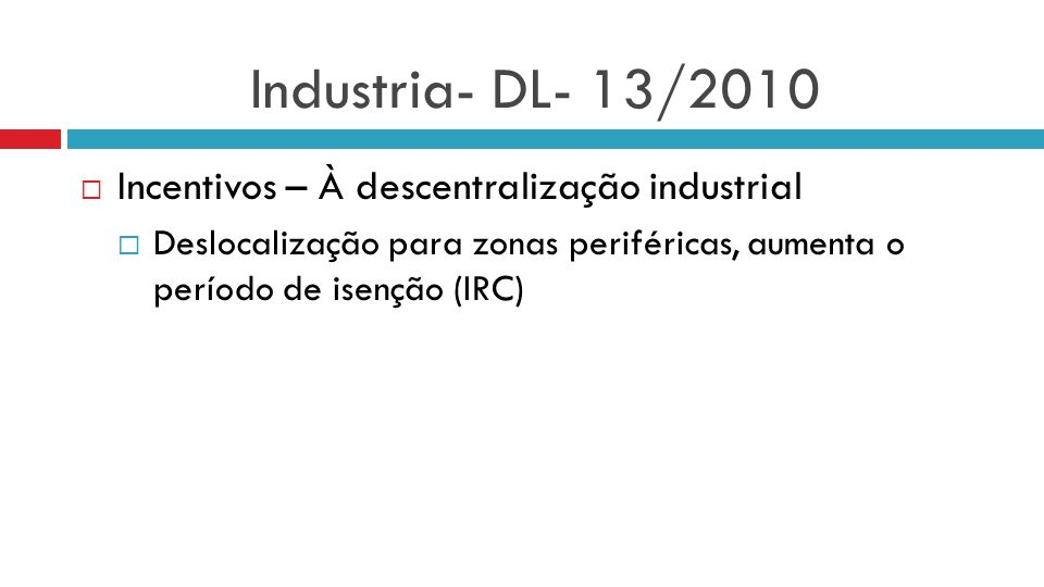Industria- DL- 13/2010 Incentivos – À descentralização industrial