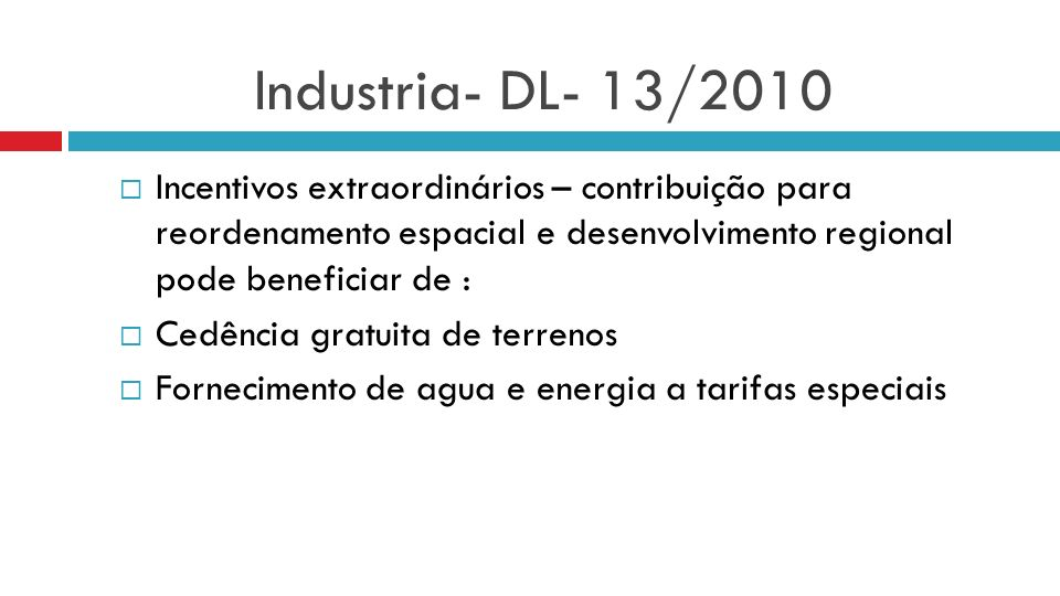 Industria- DL- 13/2010 Incentivos extraordinários – contribuição para reordenamento espacial e desenvolvimento regional pode beneficiar de :
