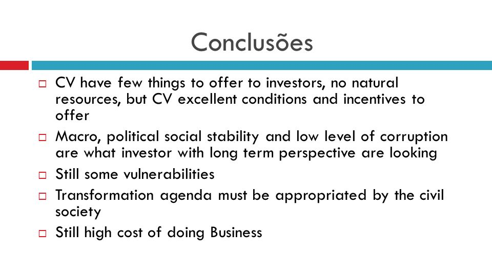 Conclusões CV have few things to offer to investors, no natural resources, but CV excellent conditions and incentives to offer.