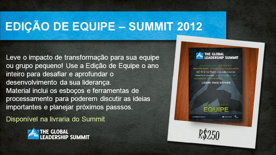 R$250 EDIÇÃO DE EQUIPE – SUMMIT 2012