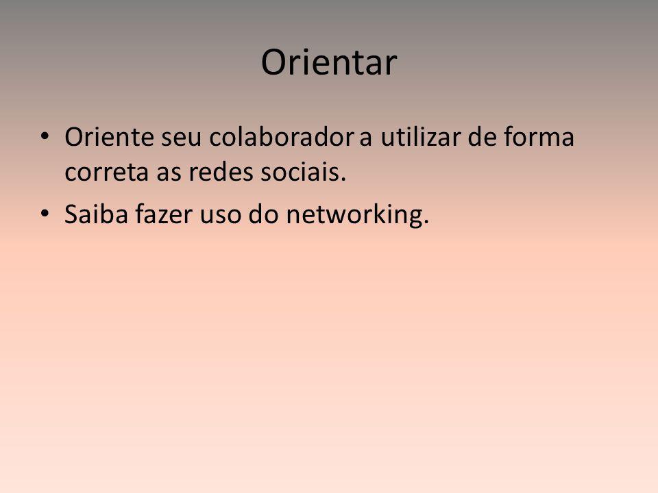 Orientar Oriente seu colaborador a utilizar de forma correta as redes sociais.