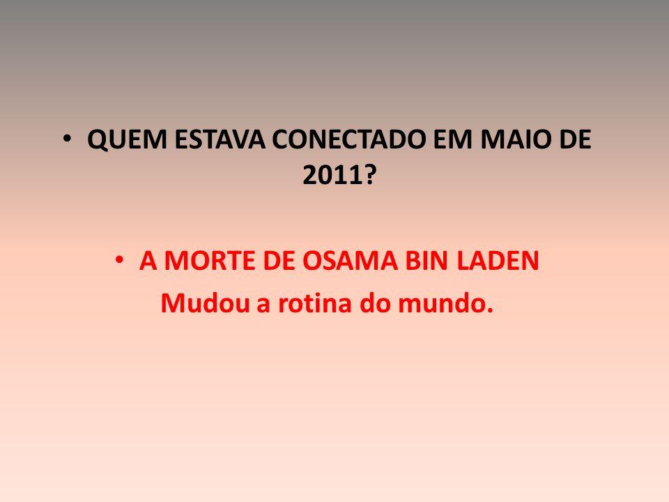 QUEM ESTAVA CONECTADO EM MAIO DE 2011 A MORTE DE OSAMA BIN LADEN