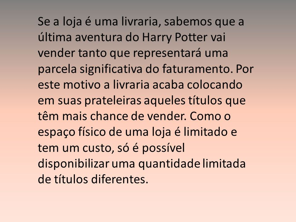 Se a loja é uma livraria, sabemos que a última aventura do Harry Potter vai vender tanto que representará uma parcela significativa do faturamento.
