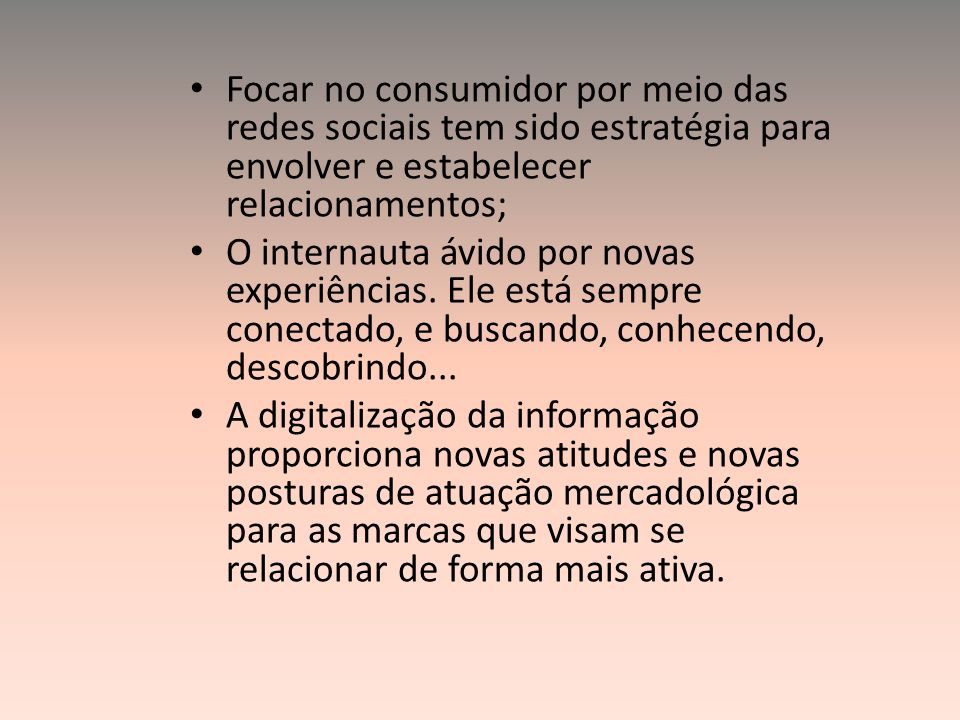 Focar no consumidor por meio das redes sociais tem sido estratégia para envolver e estabelecer relacionamentos;