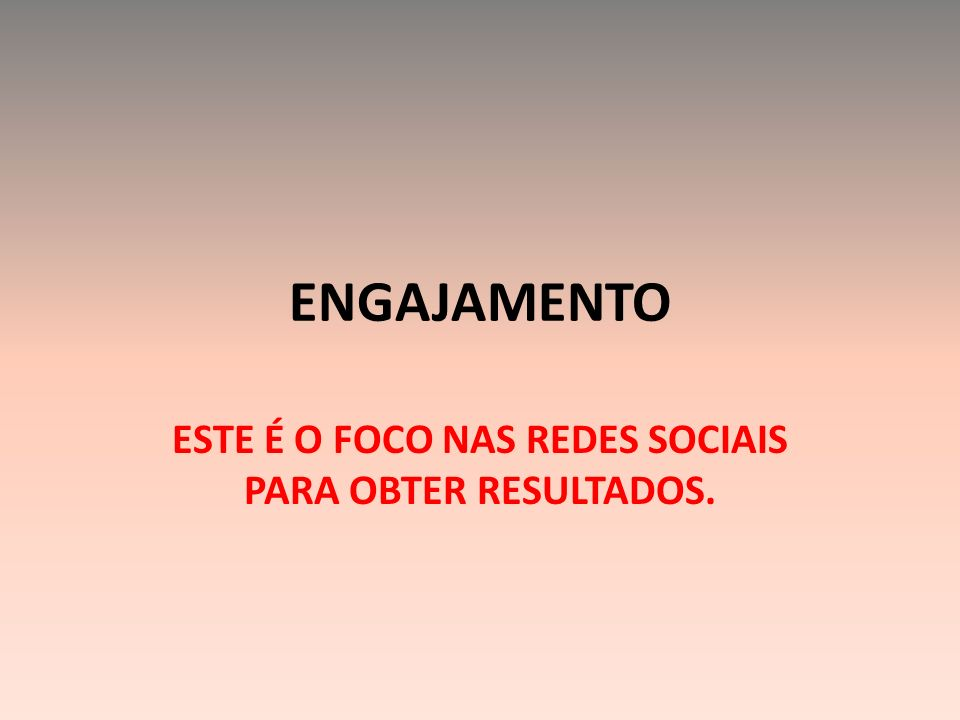 ESTE É O FOCO NAS REDES SOCIAIS PARA OBTER RESULTADOS.