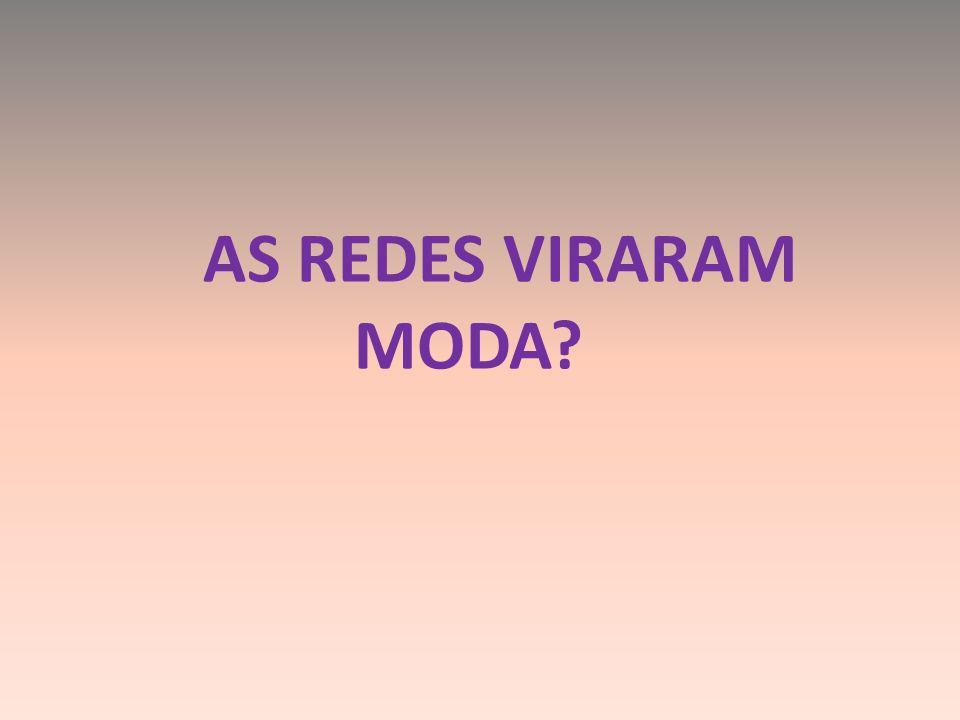 AS REDES VIRARAM MODA