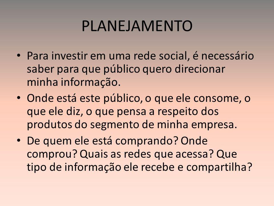 PLANEJAMENTO Para investir em uma rede social, é necessário saber para que público quero direcionar minha informação.
