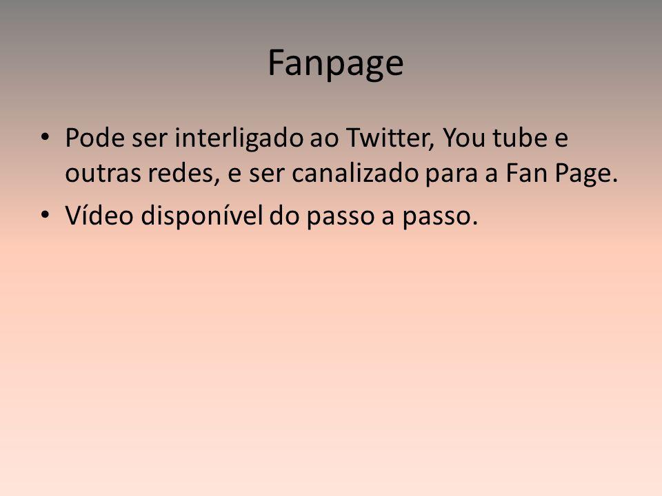 Fanpage Pode ser interligado ao Twitter, You tube e outras redes, e ser canalizado para a Fan Page.